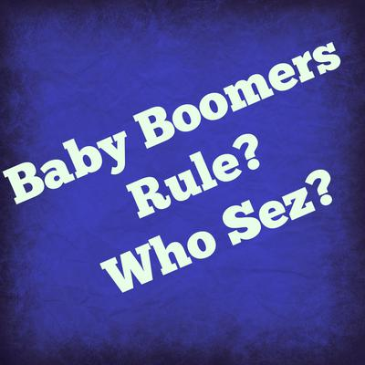 Boomers Rule? Who Sez?